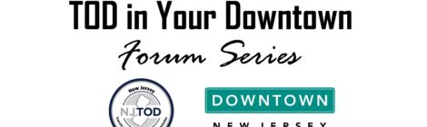TOD in Your Downtown Forum Series